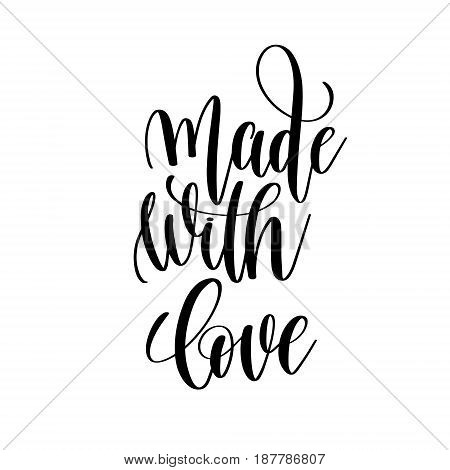 made with love black and white hand written lettering positive quote, inspirational and motivational slogan, calligraphy vector illustration