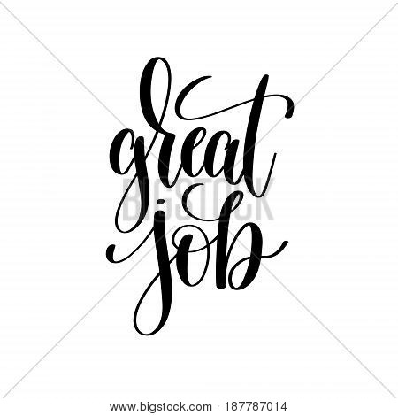 great job black and white hand written lettering positive quote, inspirational and motivational slogan, calligraphy vector illustration
