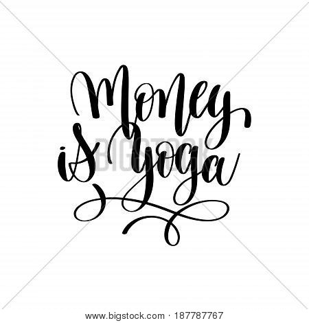 money is yoga black and white motivational and inspirational positive quote square poster to greeting card, banner design, printable wall art, calligraphy vector illustration