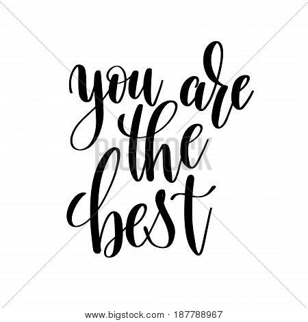 you are the best black and white handwritten lettering inscription, motivational and inspirational positive quote, calligraphy vector illustration