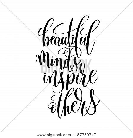 beautiful minds inspire others brush ink hand lettering inscription, motivational and inspirational positive quote to poster design, greeting card or printing wall art, calligraphy vector illustration
