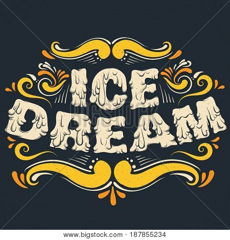 Quote typographical background. Ice dream. Unique hand written melting lettering. Hand drawn creative artwork about food. Template for card poster banner print for t-shirt.