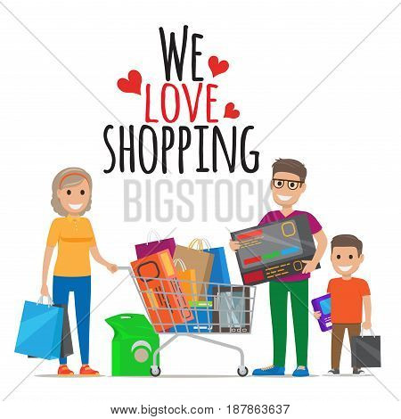 We Love Shopping conceptual banner. Family out on shopping mother with bags, father with big box and son with box and bag stand near cart full of purchases on white background vector illustration.