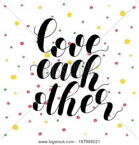 Love each other. Lettering vector illustration. Inspiring quote. Motivating modern calligraphy. Great for postcards, prints and posters, greeting cards, home decor, apparel design and more.