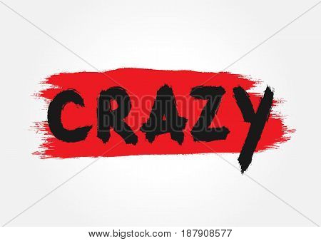 Handwritten word Crazy. Background is drawn by hand strokes of a rough brush. Grunge lettering sketch graffiti. Vector illustration. Black red.