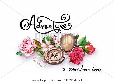 Compass - geography equipment, flowers with text Adventure . Geographic exploration concept. Watercolor