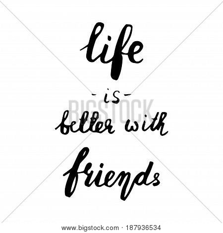 Life is better with friends handwritten lettering. Happy friendship day greeting card. Modern vector hand drawn calligraphy style isolated on white background for your design