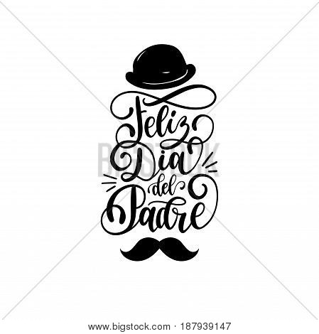 Feliz Dia Del Padre spanish translation of Happy Fathers Day calligraphic inscription for greeting card festive poster etc. Hand lettering with illustration of bowler hat on white background.