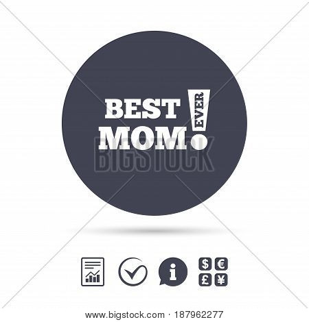 Best mom ever sign icon. Award symbol. Exclamation mark. Report document, information and check tick icons. Currency exchange. Vector