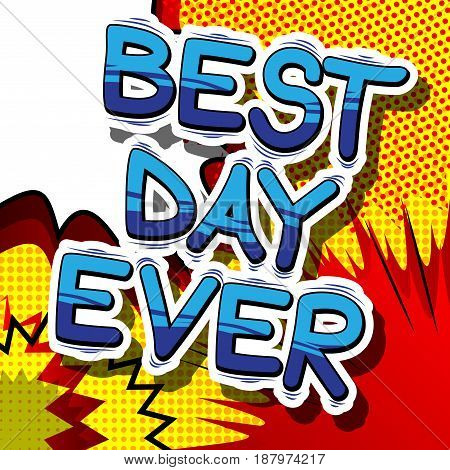 Best Day Ever - Comic book style word on abstract background.