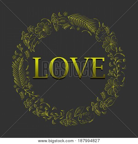 Abstract gold romantic floral and tropical frame. with a gold inscription love
