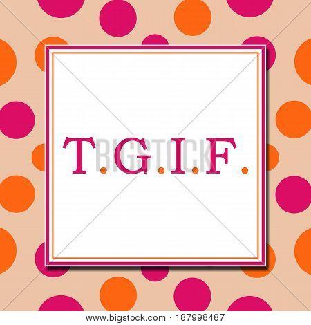TGIF text alphabets written over pink orange background.
