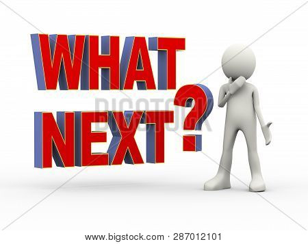 3d Illustration Of Man Standing With Text What Next Question. 3d Human Person Character And White Pe