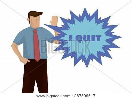 Frustration Businessman Wanting To Quit For His Job. Concept Of Overwork Or Resignation. Isolated Ve