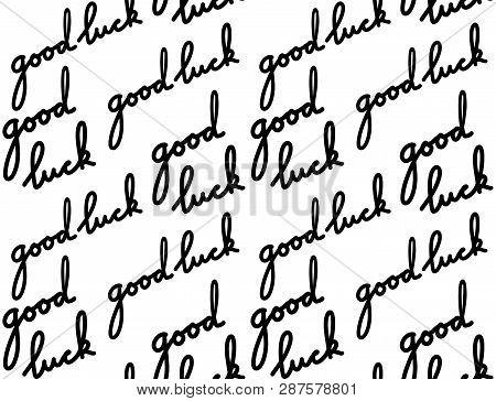 Seamless Texture With Handwritten Inscription Good Luck. Script. Vector Pattern For Wallpaper, Fabri