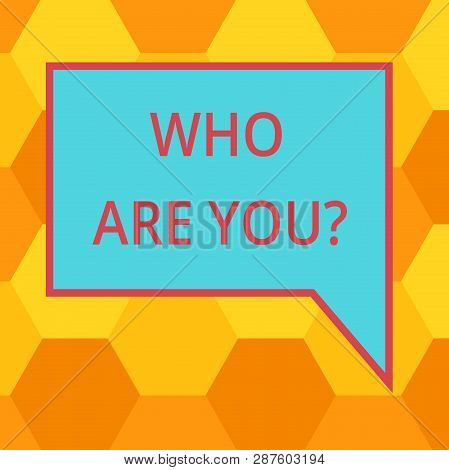Handwriting text writing Who Are You question. Concept meaning Identify yourself demonstratingal characteristics Blank Rectangular Color Speech Bubble with Border photo Right Hand. poster