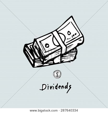 Dividends, Freehand Drawing Wads Of Money. Vector Illustration
