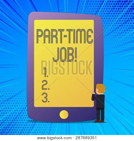 Writing note showing Part Time Job. Business photo showcasing Working a few hours per day Temporary Work Limited Shifts. poster