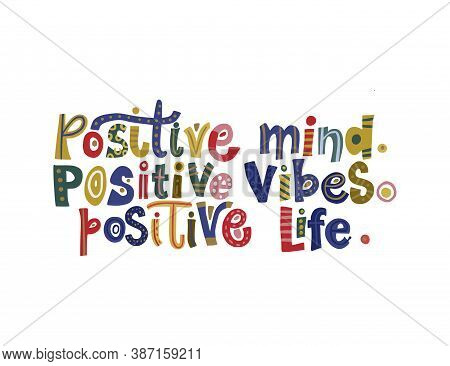 Positive Mind, Positive Vibes, Positive Life. Hand Drawn Vector Lettering Quote. Positive Text Illus