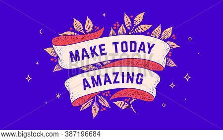Make Today Amazing. Retro Greeting Card With Ribbon And Text Make Today Amazing. Old Ribbon Banner I