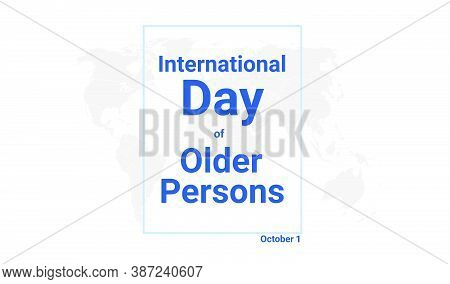 International Day Of Older Persons Holiday Card. October 1 Graphic Poster With Earth Globe Map, Blue