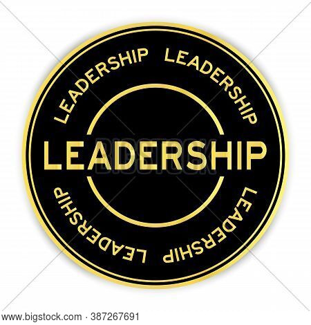 Black And Gold Color Round Sticker With Word Leadership On White Background