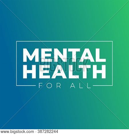 Mental Health For All. Design For World Mental Health Day. Annual Campaign. Raising Awareness Of Men