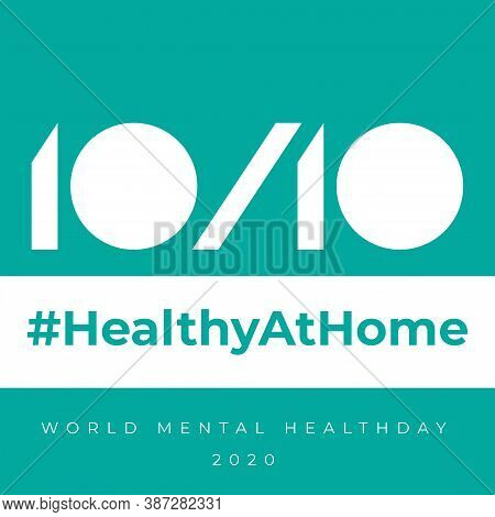 Healthy At Home. Design For World Mental Health Day. Annual Campaign. Raising Awareness Of Mental He