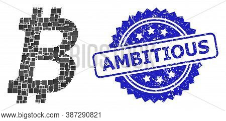 Vector Mosaic Bitcoin, And Ambitious Dirty Rosette Stamp Seal. Blue Stamp Contains Ambitious Text In