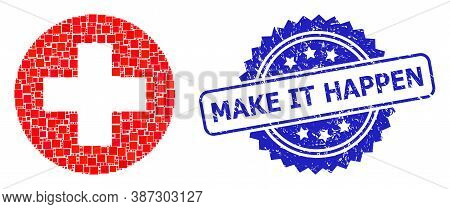 Vector Collage Medical Cross, And Make It Happen Textured Rosette Stamp Seal. Blue Seal Has Make It