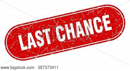 Last Chance Sign. Last Chance Grunge Red Stamp. Label