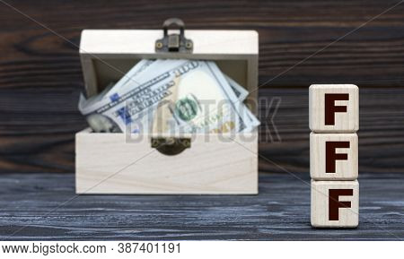Fff (friends Family, Fools) - Acronym On Cubes Against The Background Of A Chest Of Money. Business