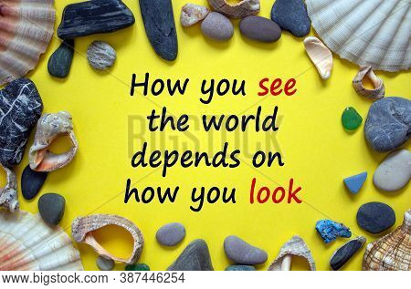 Text 'how You See The World Depends On How You Look' On A Beautiful Yellow Background. Sea Stones An