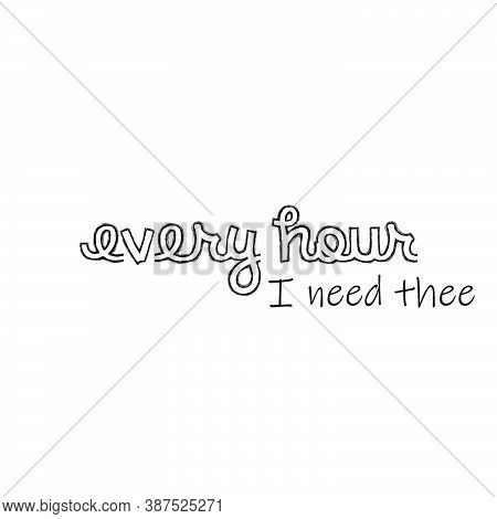 Every Hour I Need Thee,  Christian Faith, Typography For Print Or Use As Poster, Card, Flyer Or T Sh