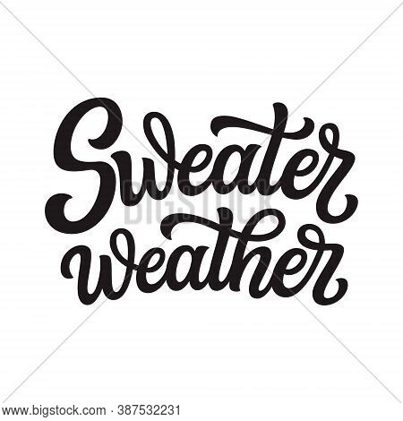 Sweater Weather. Hand Lettering Quote Isolated On White Background. Vector Typography For Posters, B