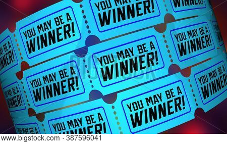 You May Be A Winner Tickets Lottery Raffle Drawing Already Won 3d Illustration