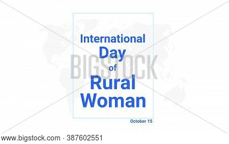 International Day Of Rural Woman Holiday Card. October 15 Graphic Poster With Earth Globe Map, Blue