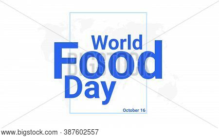 World Food Day International Holiday Card. October 16 Graphic Poster With Earth Globe Map, Blue Text
