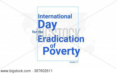 International Day For The Eradication Of Poverty Holiday Card. October 17 Graphic Poster With Earth