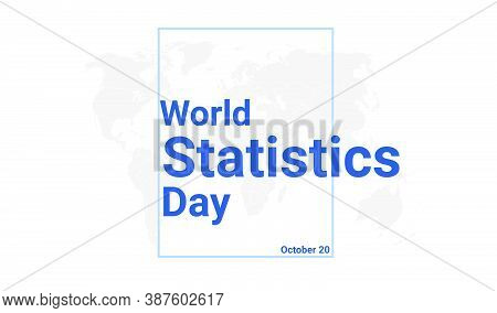 World Statistics Day International Holiday Card. October 20 Graphic Poster With Earth Globe Map, Blu