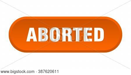 Aborted Button. Rounded Sign On White Background
