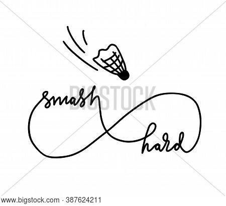 Smash Hard With Shuttle. Badminton Greeting Card Or Event Cover. Vector Handwritten Lettering Logo.
