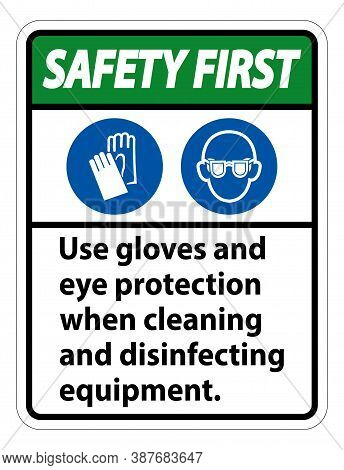 Safety First Use Gloves And Eye Protection Sign On White Background