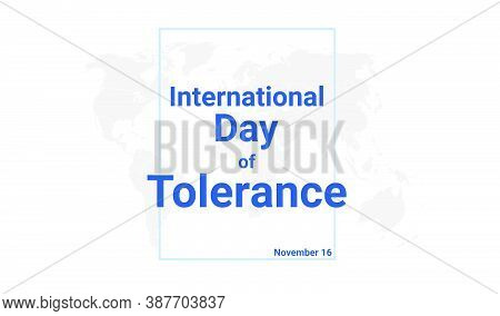 International Day Of Tolerance Holiday Card. November 16 Graphic Poster With Earth Globe Map, Blue T