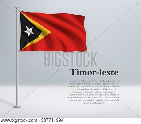 Waving Flag Of Timor-leste On Flagpole. Template For Independenc