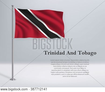 Waving Flag Of Trinidad And Tobago On Flagpole. Template For Ind