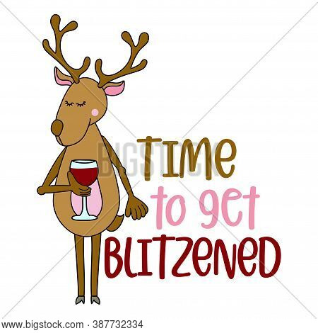 Time To Get Blitzened - Hand Drawn Lettering With Reindeer For Xmas Greetings Cards, Invitations. Go