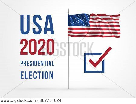 Us Presidential Election 2020. Usa Election Poster With Text Headline, Check Mark Symbol And Waving