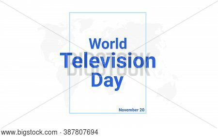 World Television Day International Holiday Card. November 20 Graphic Poster With Earth Globe Map, Bl