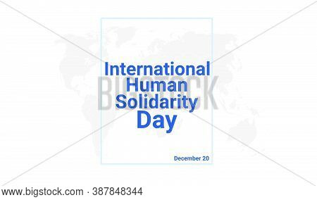 International Human Solidarity Day Holiday Card. December 20 Graphic Poster With Earth Globe Map, Bl